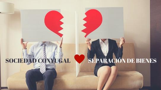 Te vas a Casar? Bienes Separados o Sociedad Conyugal?